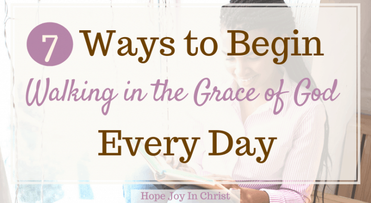 7 Ways to Begin Walking in the Grace of God Every Day FtImg, What does it mean to walk in God's grace, what doe the grace of God mean, HOw do we obtain God's grace, What is the spiritual meaning of grace? How should we respond to God's gift of grace? Scriptures on grace, living by grace, What is grace, living by grace, what is divine grace, living by grace Bible verses, #Grace #HopeJoyInChrist
