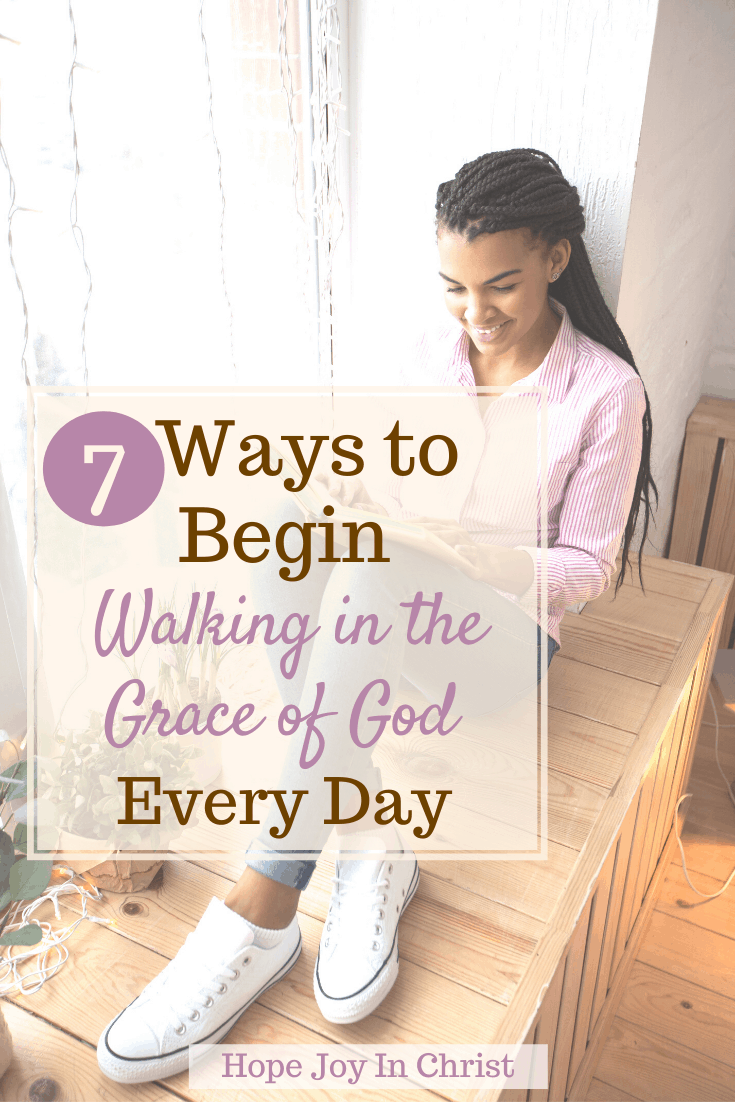 7 Ways to Begin Walking in the Grace of God Every Day, What does it mean to walk in God's grace, what doe the grace of God mean, HOw do we obtain God's grace, What is the spiritual meaning of grace? How should we respond to God's gift of grace? Scriptures on grace, living by grace, What is grace, living by grace, what is divine grace, living by grace Bible verses, #Grace #HopeJoyInChrist