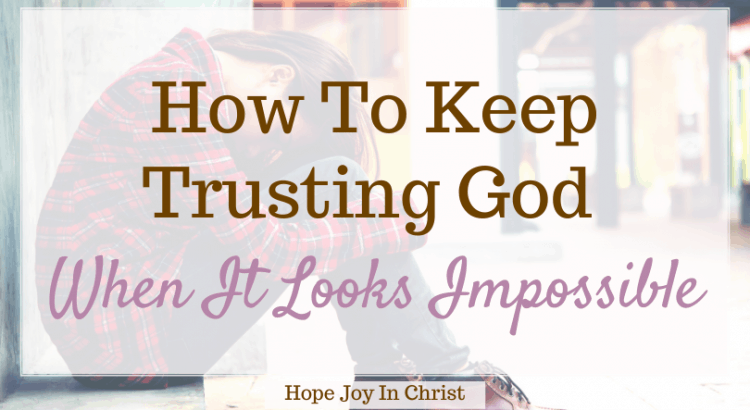 How To Keep Trusting God When It Looks Impossible, How do you trust God when it looks impossible? How can I fully trust God? Impossible prayers answered, believing God for the impossible, God works in impossible situations, impossible situations can become possible miracles, answered prayer stories, God can change your situation Bible verse, God can do the impossible Scripture, trusting God in the face of impossibilities, #hopejoyinchrist