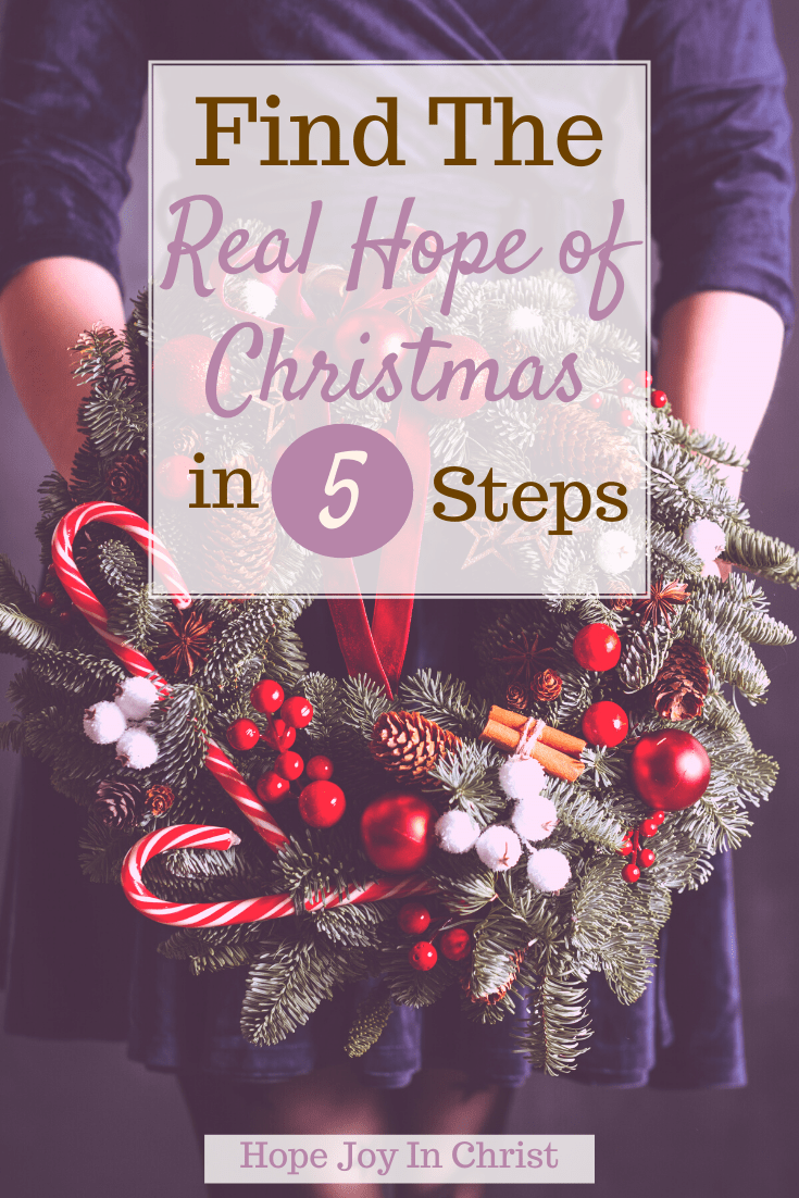 Find The Real Hope of Christmas In 5 Steps PinIt, What is the real meaning of hope? And what is a better word than hope? What are some examples of hope? feeling of hope, benefits of hope, expectation, optimism, hope definition Bible, The meaning of hope in the Bible, examples of hope, #Hopejoyinchrist