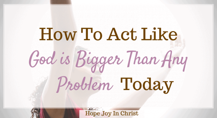 How To Act Like God is Bigger Than Any Problem Today FtImg, What Bible verse says God is greater than the highs and lows? WhatBibel verse is let your faith be bigger than your fear? How can I be bigger than my problems? What is God's all powerful? God is bigger than any problem Bible verse, my God is bigger than any problems I face, giving problems to God, God is bigger than your fears, #BeStill #FastAndPray #HopeJoyInChrist