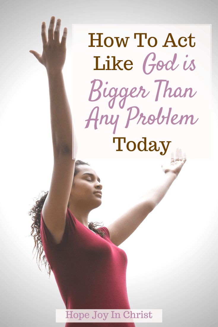 How To Act Like God is Bigger Than Any Problem Today, What Bible verse says God is greater than the highs and lows? WhatBibel verse is let your faith be bigger than your fear? How can I be bigger than my problems? What is God's all powerful? God is bigger than any problem Bible verse, my God is bigger than any problems I face, giving problems to God, God is bigger than your fears, #BeStill #FastAndPray #HopeJoyInChrist