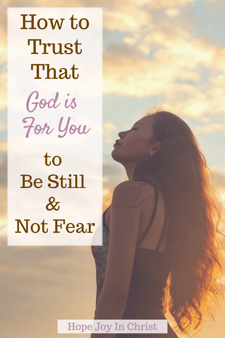 How To Trust That God Is for You to Be Still, What does it mean that God is for us? What God has for you is for you? When God is for you who can be against you KJV? What is the response to God is good? If God is for you who can be against you, God is for you Bible verse, God is for you Scripture, if God is for you, when God is for you, God is for you not against you, If God is for you Bible verse, Be Still and Know God, #hopejoyinchrist