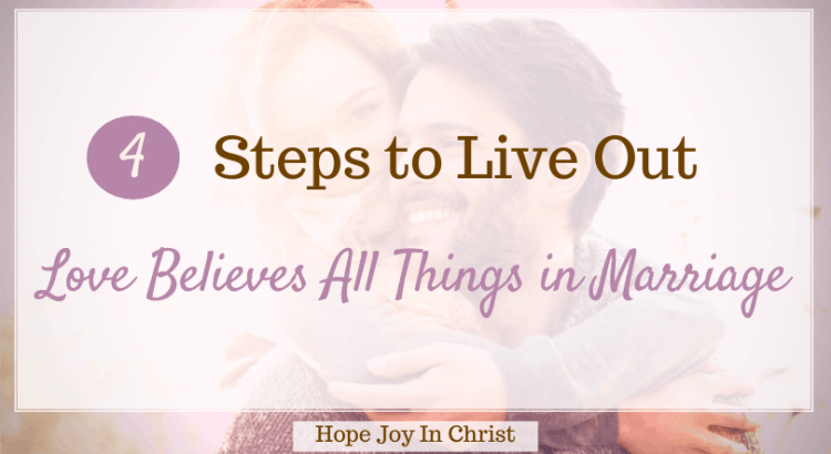 4 Steps To Live Out Love Believes All Things in Marriage, What does it mean that love endures all things? What does 1 Corinthians 13:7 mean? what kind of love is 1 Corinthians 13 talking about? what does love believes all things mean? Love believes all things, love believes all things meaning, love believes all things kjv, endures all things, meaning, 1 Corinthians 13, #MarriageAdvice Christian Marriage Advice #Hopejoyinchrist