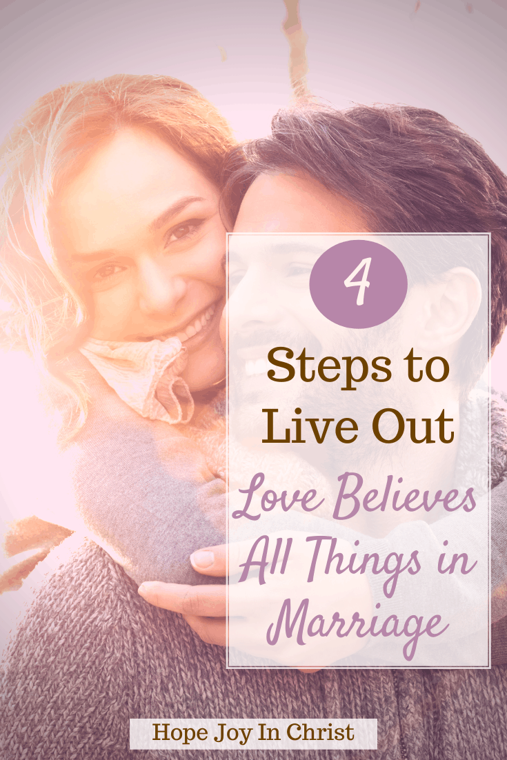 4 Steps To Live Out Love Believes All Things in Marriage PinIt, What does it mean that love endures all things? What does 1 Corinthians 13:7 mean? what kind of love is 1 Corinthians 13 talking about? what does love believes all things mean? Love believes all things, love believes all things meaning, love believes all things kjv, endures all things, meaning, 1 Corinthians 13, #MarriageAdvice Christian Marriage Advice #Hopejoyinchrist