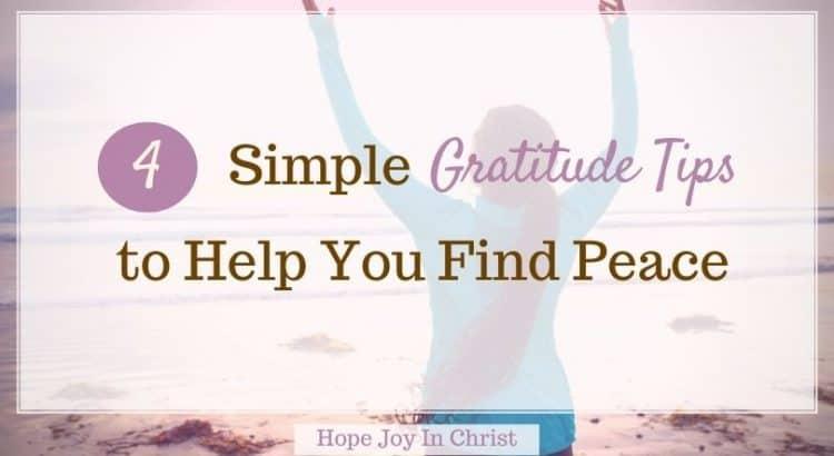 4 Simple Gratitude Tips to Help You Find Peace FtImg, Gratitude quotes, gratitude scripture, gratitude lesson, gratitude journal, gratitude activities, gratitude affirmations, gratitude printable, attitude of gratitude, #ChristianLiving #HopeJoyInChrist