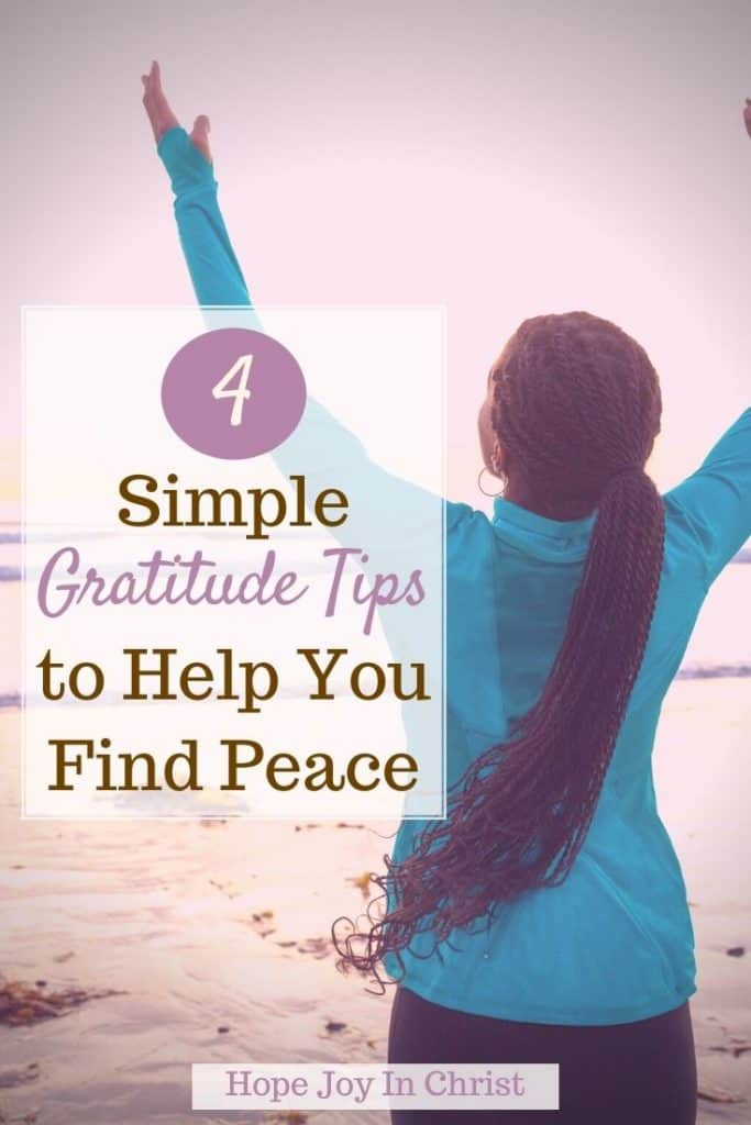 4 Simple Gratitude Tips to Help You Find Peace PinIt, Gratitude quotes, gratitude scripture, gratitude lesson, gratitude journal, gratitude activities, gratitude affirmations, gratitude printable, attitude of gratitude, #ChristianLiving #HopeJoyInChrist