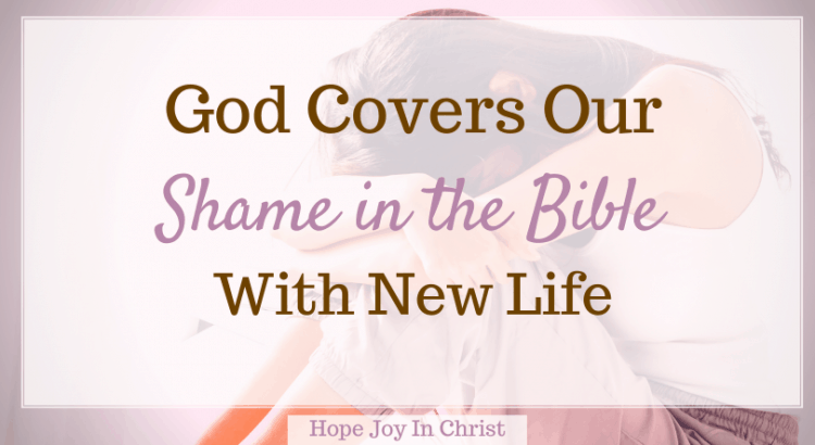 God Covers Our Shame in the Bible With New Life FtImg, What Bible verse says do not let me be put to shame? What is abomination from the Bible, Who in the Bible tried to hide from God? When did God turn graves into gardens? Shame in the Bible verses, guilt and shame in the Bible, examples of shame in the Bible, stories of shame in the Bible, What is shame in the Bible? He took our shame verse, #HopeJoyInChrist #BeStill