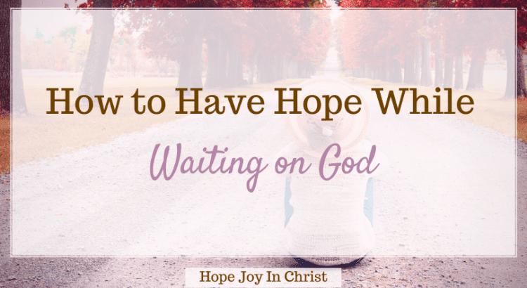 How to have hope Waiting on God FtImg, What does waiting on God mean? What the Bible says about waiting on God? Why waiting on God is important? What do I do while waiting on God? Waiting on God Scripture, Scriptures about waiting on God, Bible verses on waiting on God, quotes about waiting on God, Stories about waiting on God, how to wait on God to answer a prayer, waiting on God book, consequences of not waiting on God, waiting on God's timing, #hopejoyinchrist #waitingonGod