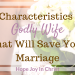 14 Characteristics of a Godly Wife That Will Save Your Marriage. Godly Wife. Godly wife quotes. How to be a godly wife. Being a godly wife. encouragement to be a godly wife in marriage Christian Wife. Biblical Wife. Godly marriage. Christian Marriage. Biblical marriage. Virtuous Wife. Proverbs 31 Wife. Virtuous Woman. Proverbs 31 Woman. Proverbs 31 Prayer